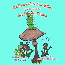 The Dance of the Caterpillars (Bilingual German-English)