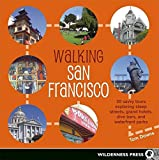 Walking San Francisco: 30 savvy tours exploring the CityÆs distinctive enclaves, colorful history, and back alley intrigues