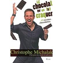 Le chocolat qui me fait craquer: 45 recettes chocolatées