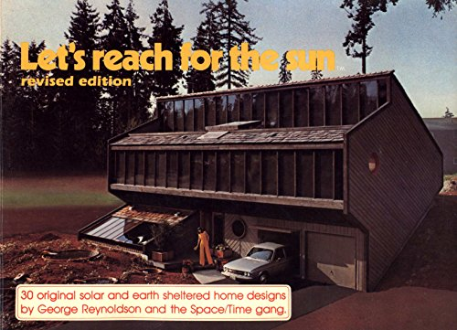 Let's Reach for the Sun: 30 Original Solar and Earth Sheltered Home Designs