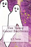 The Three Ghost Brothers, A. T. Sorsa, 1466452900