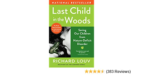 How To Protect Kids From Nature Deficit >> Amazon Com Last Child In The Woods Saving Our Children From Nature