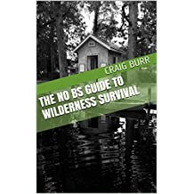The No BS Guide To Wilderness Survival