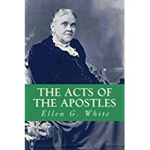 The Acts of the Apostles by Ellen G. White (2016-03-30)