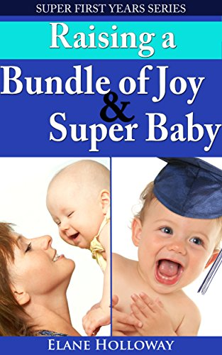 Super First Years - Two Book Bundle: Raising an Bundle of Joy And Raising a Super Baby: A First Time Mom's Guide to That First Year And The First Year Guide to Helping Your Baby (Bundle Of Joy Maternity)
