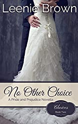 No Other Choice: A Pride and Prejudice Novella (Choices Book 2)