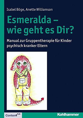 Download Esmeralda – wie geht es Dir?: Manual zur Gruppentherapie für Kinder psychisch kranker Eltern (German Edition) Pdf