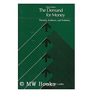 The Demand for Money: Theory, Evidence and Problems