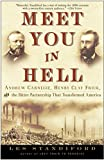 img - for Meet You in Hell: Andrew Carnegie, Henry Clay Frick, and the Bitter Partnership That Changed America book / textbook / text book