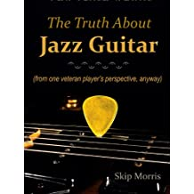 The Truth About Jazz Guitar: (from one veteran player's perspective, anyway)
