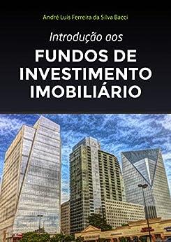 Introdução aos Fundos de Investimento Imobiliário por [Bacci, André L F S]