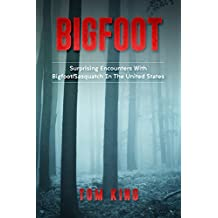 Bigfoot: Surprising Encounters With Bigfoot/Sasquatch In The United States