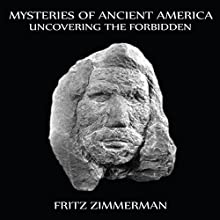 Mysteries of Ancient America: Uncovering the Forbidden Audiobook by Fritz Zimmerman Narrated by Linda LongCrane