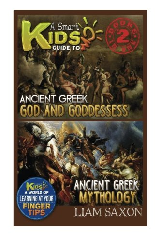 A Smart Kids Guide To ANCIENT GREEK GODS & GODDESSES AND ANCIENT GREEK MYTHOLOGY: A World Of Learning At Your Finger