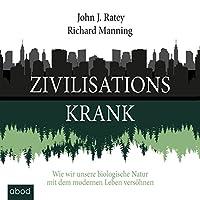 Zivilisationskrank: Wie wir unsere biologische Natur mit dem modernen Leben versöhnen Hörbuch von John J. Ratey, Richard Manning Gesprochen von: Matthias Lühn