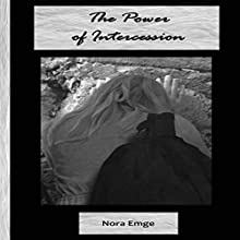 The Power of Intercession | Livre audio Auteur(s) : Nora Emge Narrateur(s) : Suzanne Lynn