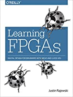 Learning FPGAs: Digital Design for Beginners with Mojo and Lucid HDL Front Cover