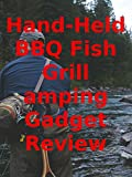 Review: Hand-Held BBQ Fish Grill Camping Gadget Review