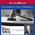 The Modern Scholar: The American Legal Experience Lecture by Lawrence Friedman Narrated by Lawrence Friedman
