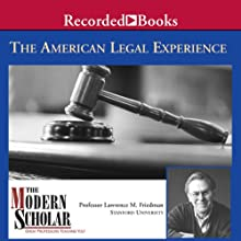 The American Legal Experience Lecture by Lawrence Friedman Narrated by Lawrence Friedman