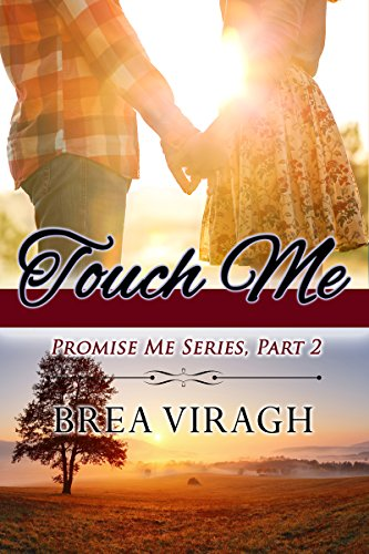Touch Me: Promise Me Series, Part 2 by [Viragh, Brea]