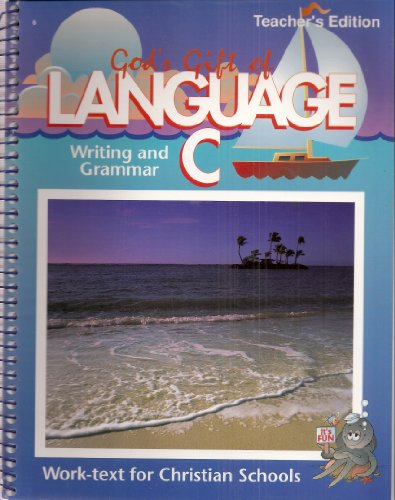 God's Gift of Language C: Teacher's Edition Writing and Grammar Work Text for Christian Schools, Writing and Grammar Student Workbook, Student Tests, Teacher Test Key (4-Book Set) (A Beka Book)
