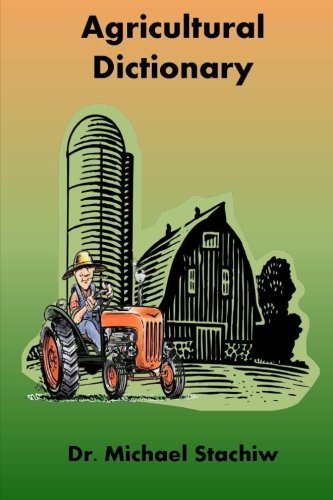 Agriculture Dictionary: Terminology of the Agriculture Industry