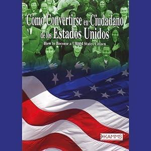 Como Convertirse en Cuidadano de los Estados Unidos (Texto Completo) [Become a U.S. Citizen] Audiobook