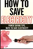 How To Save Electricity: Power Saving Tips & Ways To Save Electricity