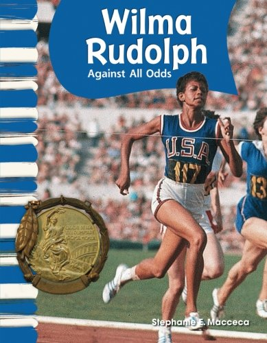 Teacher Created Materials - Primary Source Readers: Wilma Rudolph - Against All Odds - Grade 1 - Guided Reading Level L (Primary Source Readers: American - Wilma Rudolph For Kids