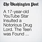 A 17-year-old YouTube Star Insulted a Notorious Drug Lord. The Teen was Found With At Least 15 Bullet Wounds. | Samantha Schmidt