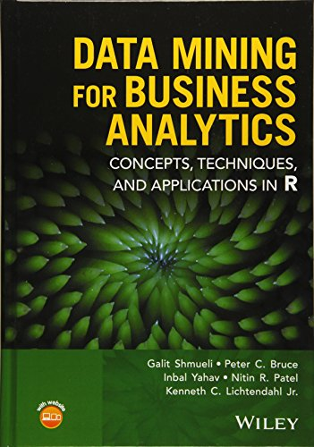 Data Mining for Business Analytics: Concepts, Techniques, and Applications in R by Wiley