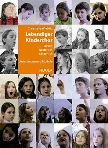 Lebendiger Kinderchor: Kreativ, spielerisch, tänzerisch. Anregungen und Modelle