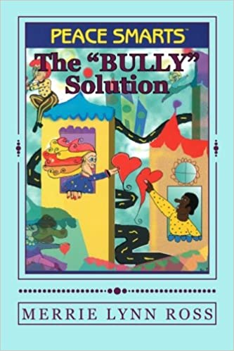 The Bully Solution: Peace Smarts: Merrie Lynn Ross: 9780982736623