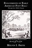 Evolvements of Early American Foot Ball, Melvin I. Smith, 1434362477