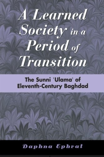 A Learned Society in a Period of Transition: The Sunni 'Ulama' of Eleventh-Century Baghdad (SUNY series in Medieval Midd