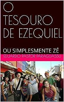 O TESOURO DE EZEQUIEL: OU SIMPLESMENTE ZÉ por [PASTOR PARAGUASSU, EDUARDO]