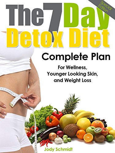 The 7 Day Detox Diet: Complete Plan for Wellness, Younger Looking Skin, and  Weight Loss