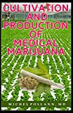 CULTIVATION AND PRODUCTION OF MEDICAL MARIJUANA: DIY Guide to Financial and Health Freedom