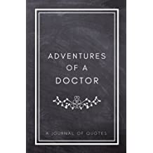 Adventures of A Doctor: A Journal of Quotes: Prompted Quote Journal (5.25inx8in) Doctor Gift for Women or Men, Doctor Appreciation Gift, New Doctor Gifts, Doctor Week Gifts, Medical School Gifts, Doctor Graduation Gift, Doctor Memory Book, Best Doctor Gift, QUOTE BOOK FOR DOCTORS