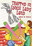 Trapped in Lunch Lady Land, David M. Simon, 1933767359