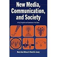 New Media, Communication, and Society: A Fast, Straightforward Examination of Key Topics
