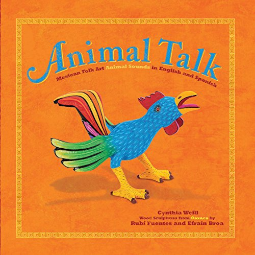 Animal Talk: Mexican Folk Art Animal Sounds in English and Spanish (First Concepts in Mexican Folk Art) -
