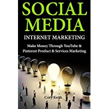 Social Media Internet Marketing: Make Money Through YouTube & Pinterest Product & Services Marketing