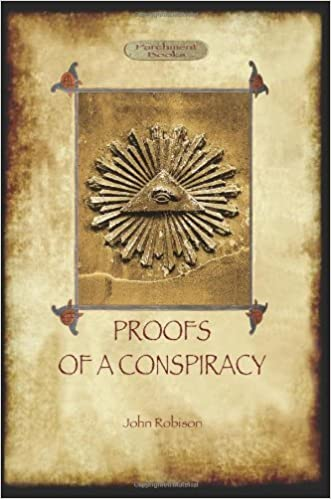 Proofs of a Conspiracy - against all the religions and governments of Europe: carried on in the secret meetings of Free Masons, Illuminati, and Reading Societies by John Arthur Robison (2012-05-22)