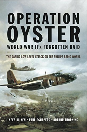 Operation Oyster World War II's Forgotten Raid: The Daring Low Level Attack on the Philips Radio (Level Radio)