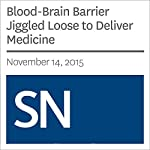 Blood-Brain Barrier Jiggled Loose to Deliver Medicine | Laura Sanders