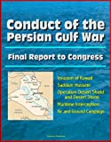 img - for Conduct of the Persian Gulf War - Final Report To Congress - Invasion of Kuwait, Saddam Hussein, Operation Desert Shield and Desert Storm, Maritime Interception, Air and Ground Campaign book / textbook / text book