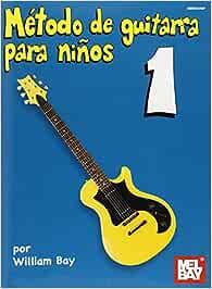 Metodo de Guitarra Para Ninos 1: Amazon.es: Bay, William: Libros