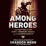 Among Heroes: A U.S. Navy SEAL's True Story of Friendship, Heroism, and the Ultimate Sacrifice | Brandon Webb,John David Mann